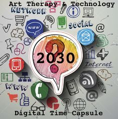 Art Therapy & Technology Digital Time Capsule: How Do You Use Technology as an Art Therapist in Project Collaboration, First Blog Post, Health App, Art Base, Group Work, Social Media Site, Time Capsule, State Art, Art Therapy