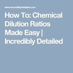 How To: Chemical Dilution Ratios Made Easy   Incredibly Detailed