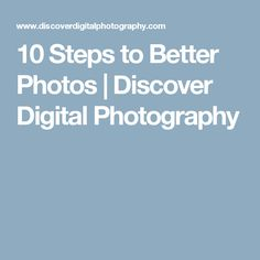 10 Steps to Better Photos | Discover Digital Photography