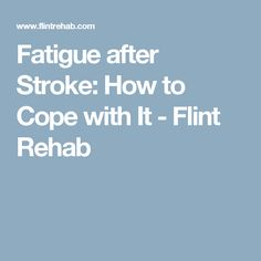 Fatigue after Stroke: How to Cope with It - Flint Rehab