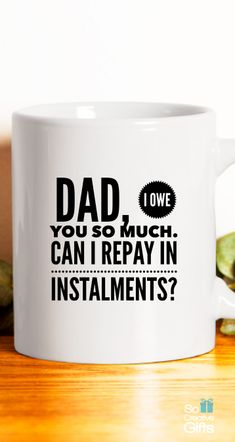Gift For Dad Who Has Everything– Coffee Novelty Mug - Whie - 11oz