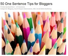 50 One Sentence Tips for Bloggers. Some excellent tips on everything from writing to SEO to layout, marketing, and many other things  From social media maven Jeff Bullas.   You should consider subscribing to this guy.  #blogging #tips
