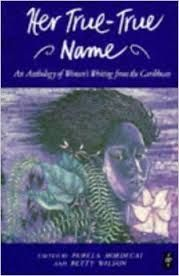 Her True-True Name: An Anthology of Women's Writing From the Caribbean edited by Pamela Mordecai and Betty Wilson - C 723 MOR