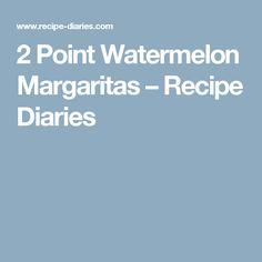2 Point Watermelon Margaritas – Recipe Diaries