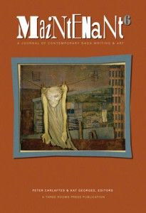Maintenant 6: A Journal of Contemporary Dada Writing and Art (2012) with work by Mina Loy, Roger Conover, Vittore Baroni, Giovanni Fontana, Duska Duska Vrhovac, Bart Verburg, Mike Mollett and more than 100 others. Edited by Peter Carlaftes & Kat Georges.