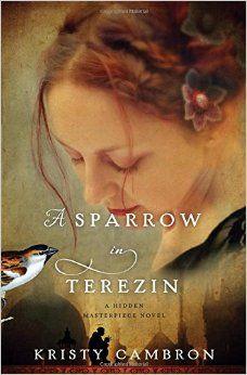 A Sparrow in Terezin (A Hidden Masterpiece Novel): Kristy Cambron: 9781401690618: Amazon.com: Books