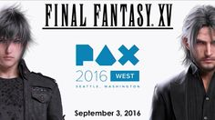 The World of #tiffany: FFXV Shows Off New Gameplays At PAX West 2016