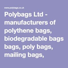 Polybags Ltd - manufacturers of polythene bags, biodegradable bags, poly bags, mailing bags, envelopes, polythene film, sacks, bubble wrap, boxes plastic bags, printed carrier bags and packaging