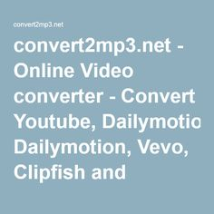 convert2mp3.net - Online Video converter - Convert Youtube, Dailymotion, Vevo, Clipfish and MyVideo videos online to MP3, MP4 and more formats - download your music for free