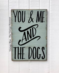 You & Me and The Dogs. Fun and simple measuring 12 x 17 1/4. HAND PAINTED. NOT Cricut! Sealed and available in 16 colors and 2 hanger styles. https://www.etsy.com/listing/593632683/you-and-me-sign-wood-sign-saying-family You and Me Sign, wood sign saying, family sign, dog sign, hand painted, wood sign, farmhouse, welcome sign, wedding gift, hand painted signs
