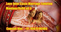 Inter Caste solid love solutions of wedding problems: Peoples, UN agency believe love, don't believe the solid and faith. however in Indian society and families love wedding still a awfully massive deal they are doing not enable it simply.