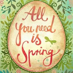 All you need is Spring - print Spring Is Coming, Spring Is Here, My Spring, Hello Spring, Spring Time, Spring Quotes, Spring Images, Vernal Equinox, Welcome Spring