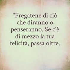 Beatiful People, Italian Phrases, More Than Words, True Words, Happy Life, Life Lessons, Like Me, Favorite Quotes, Tattoo Quotes