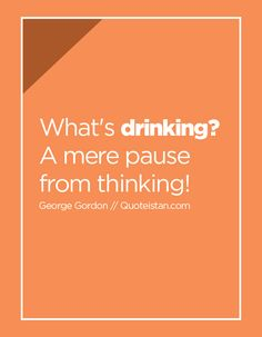 What's drinking? A mere pause from thinking! When Youre Feeling Down, Motivational Quotes, Inspirational Quotes, Drinking Quotes, Caption Quotes, Words Of Encouragement, Quote Of The Day, Wise Words, Fitness
