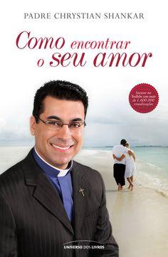 Título: Como encontrar o seu amor   Autor: Padre Chrystian Shankar   Formato: 14 x 21 cm   Número de páginas: 128   ISBN: 978-85-7930-325-8   Editora: Universo dos Livros