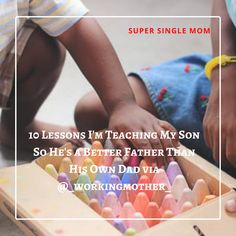 10 Lessons I'm Teaching My Son So He's a Better Father Than His Own Dad | Working Mother http://workmom.co/0kQsqk via @_workingmother_