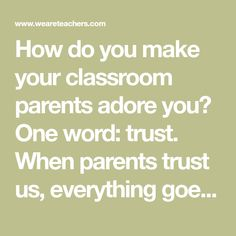 How do you make your classroom parents adore you? One word: trust. When parents trust us, everything goes better. Here's how to build it.