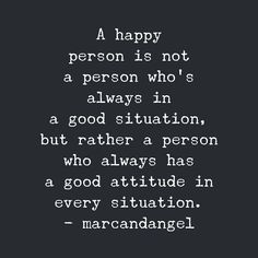 I am getting back to this. I wasn't a good person to be around for a while. I don't want/like being that person. I'm going back to my happy go lucky self that always sees the good in things and people. I'm a better person when I have this attitude.