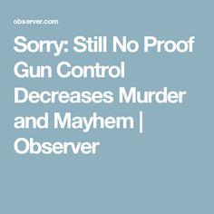 Sorry: Still No Proof Gun Control Decreases Murder and Mayhem | Observer