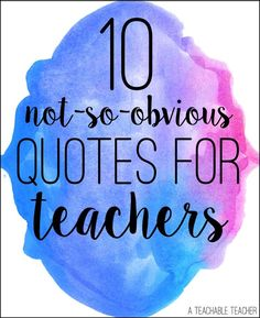 10 Not So Obvious Quotes for Teachers - A Teachable Teacher