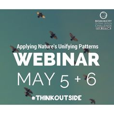 Applying Nature's Unifying Patterns - FREE webinar open to the public! May 5 & 6*, 2015  Session A: May 5 at 10am MDT Session B: May 6 at 8pm MDT #BiomimicryInstitute #BGDC2015 #ThinkOutside #JanineBenyus