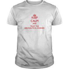 Keep Calm and Trust the Aeronautical Engineer T-Shirts, Hoodies. ADD TO CART ==►…