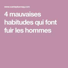 4 mauvaises habitudes qui font fuir les hommes