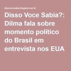 Disso Voce Sabia?: Dilma fala sobre momento político do Brasil em entrevista nos EUA