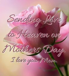 Sending love to heaven on Mother's Day.  I love you, mom <3