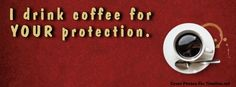 I drink coffee for your protection. Facebook cover photo for your timeline.