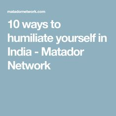 10 ways to humiliate yourself in India - Matador Network