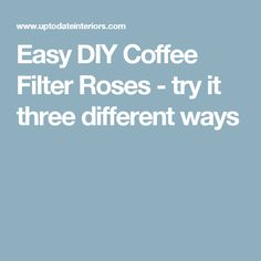 Easy DIY Coffee Filter Roses - try it three different ways