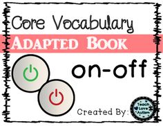 """This book is part of a bigger bundle.. Check it out!!  Core Vocabulary Adapted Book BUNDLEThis is an adapted book for the CORE vocabulary words """"ON-OFF"""". Read through the book with a student to practice modeling core vocabulary using a core board, communication device, or other form of AAC. Receptive Language, Speech And Language, Vocabulary Activities, Vocabulary Words, Resource Room Teacher, Teacher Stuff, Guided Reading Organization, Self Contained Classroom, Special Needs Students"""