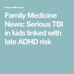 Family Medicine News: Serious TBI in kids linked with late ADHD risk Traumatic Brain Injury, Medical News, Adhd Kids, Neurology, Clinic, Medicine, Medical, Neuroscience
