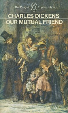 Our Mutual Friend - Charles Dickens Penguin Classics Edition 1986 English Library, English Book, Charles Dickens, Friend Book, Penguin Classics, Classic Books, Nonfiction, My Books, Friends