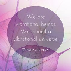 You are a vibrational being with infinite potential and every interaction leads you into a greater expression of your true self.