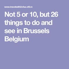 Not 5 or 10, but 26 things to do and see in Brussels Belgium