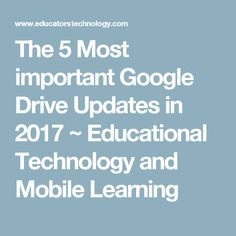 The 5 Most important Google Drive Updates in 2017 ~ Educational Technology and Mobile Learning