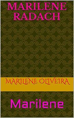 Marilene Radach: Marilene (Portuguese Edition) by marilene oliveira http://www.amazon.com/dp/B018A3GFRU/ref=cm_sw_r_pi_dp_Cj9Qwb0NZ9XC1