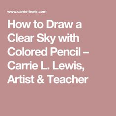 How to Draw a Clear Sky with Colored Pencil – Carrie L. Lewis, Artist & Teacher