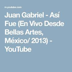 Juan Gabriel - Así Fue (En Vivo Desde Bellas Artes, México/ 2013) - YouTube