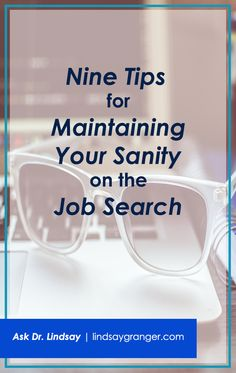 Nine Tips for Maintaining Your Sanity on the Job Search   Looking for a job sucks. The uncertainty and rejection can take their toll on anyone. Here are 9 ways to make your job search suck a little less.   lindsaygranger.com