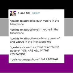 although asexual, aromantic, or really any sexuality does not mean a person can not want to be in a relationship like I'm ace & aro and dating another ace, and another person can have different preferences but just not be ready/interested in a relationship at any point in time but this is funny so✌️-bailey