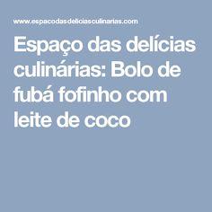 Espaço das delícias culinárias: Bolo de fubá fofinho com leite de coco