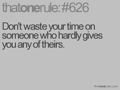 don't waste your time on someone who hardly gives you any of theirs