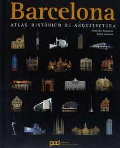 Barcelona : atlas histórico de arquitectura / Alejandro Bahamón, Ágata Losantos.-- Barcelona : Parramón, 2007.