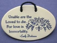unable are the loved to die. for love is immortality. Emily Dickinson, Think Of Me, Word Tattoos, Wall Plaques, Quotes To Live By, Inspirational Quotes, My Love, Words, Identity
