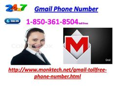 Does 1-850-361-8504 Gmail Phone Number give an instant solution? Of meeting, our Gmail Phone Number 1-850-361-8504 gives you a tick farther optimized explanation for your Gmail problems. In supplement to this, you will enroll by our weirdo to use Gmail services in an compelling system. We are actively supposing your call. So, reassure us with your problems and usher their explanations. For more information http://www.monktech.net/gmail-tollfree-phone-number.html