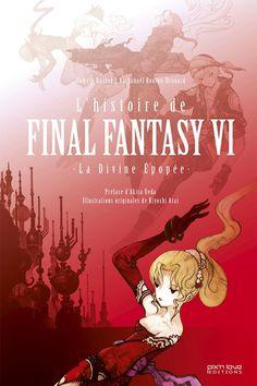 Livre : L'Histoire de Final Fantasy VI - La Divine Epopée - De sa conception à sa consécration, plongez dans l'histoire de l'un plus grands RPG de tous les temps ! Commercialisé en avril 1994 sur la mythique Super Famicom, Final Fantasy VI fait aujourd'hui ...
