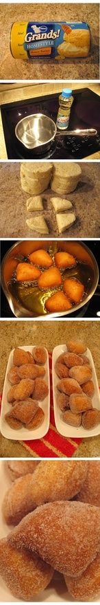 Easy Biscuit Doughnuts - Cut biscuits into quarters, drop in 200 - 240 oil for a couple of minutes (flip halfway), cool sightly on paper towel, roll in sugar, brown sugar, powdered sugar, ENJOY